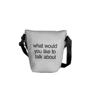 what would you like to talk about messenger bags