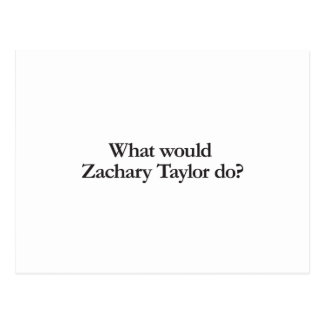 what would zachary taylor do postcards