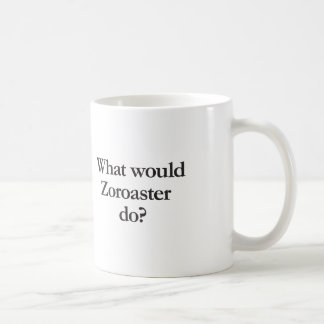 what would zoroaster do coffee mug