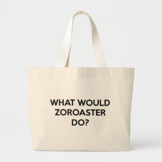 What Would Zoroaster Do? Large Tote Bag