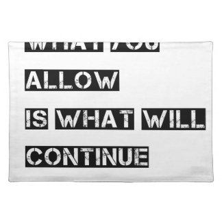 what you allow is what will continue placemat