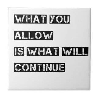 what you allow is what will continue small square tile