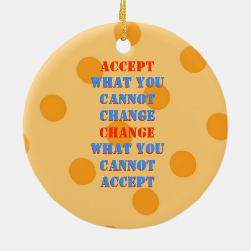 WHAT YOU CANNOT CHANGE   WHAT YOU CANNOT  ACCEPT CHRISTMAS TREE ORNAMENT