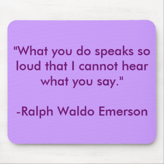 """""""What you do speaks so loud that I cannot hear ... Mouse Pad"""