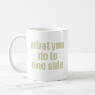 What You Do to One Side... Mug