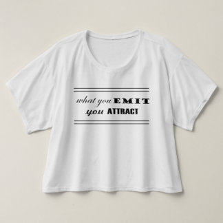 What you Emit you Attract T-Shirt