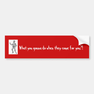What you gonna do when they come for you?! bumper sticker