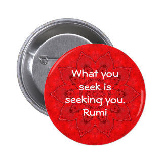 What you seek Rumi Wisdom Attraction Quotation Pinback Buttons
