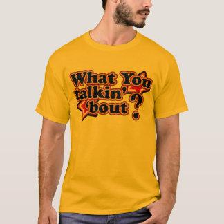 What you talkin' 'bout T-Shirts
