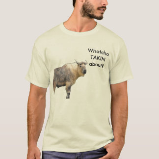 WhatchaTAKINabout? T-Shirt