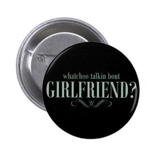 Whatchoo talkin bout girlfriend 6 cm round badge