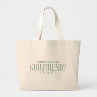 Whatchoo talkin bout girlfriend large tote bag