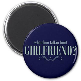 Whatchoo talkin bout girlfriend magnets