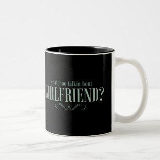 Whatchoo talkin bout girlfriend Two-Tone coffee mug