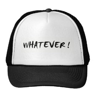 Whatever ! trucker hats