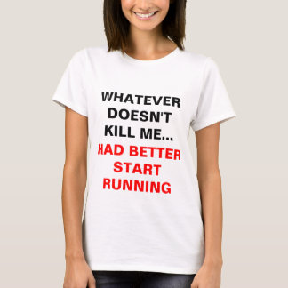 'Whatever doesn't kill me...' T-Shirt