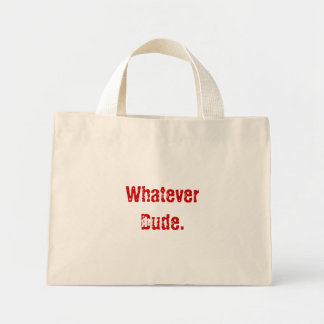 Whatever Dude. Mini Tote Bag