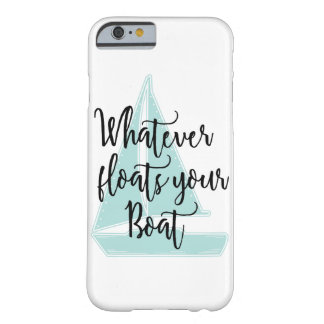 Whatever Floats Your Boat Barely There iPhone 6 Case