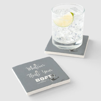 Whatever Floats Your Boat Funny Text Slogan Stone Coaster