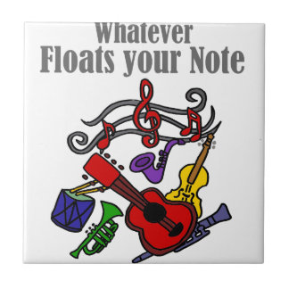 Whatever Floats your Note Design Ceramic Tile