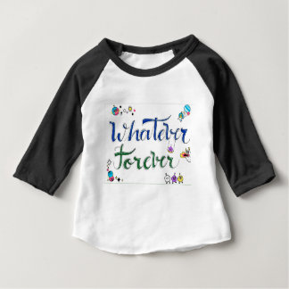 Whatever Forever Baby T-Shirt