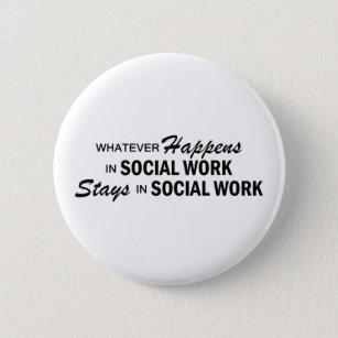 Whatever Happens - Social Work 6 Cm Round Badge
