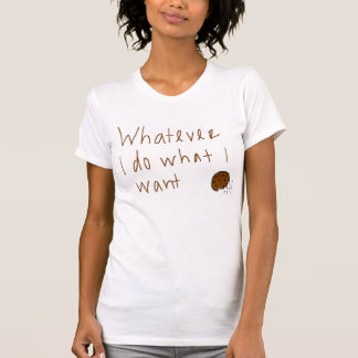 Whatever I do what I want Shirt