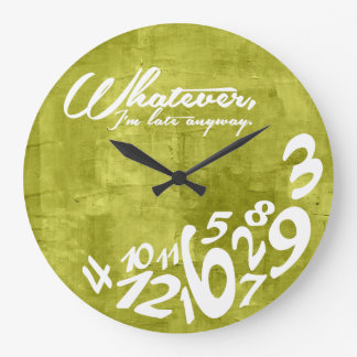 Whatever I m late anyway Wallclocks