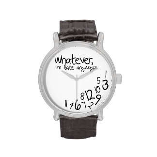 Whatever I m late anyways Wrist Watch