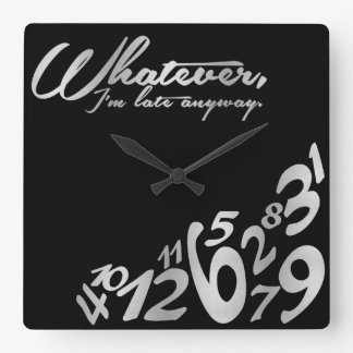 Whatever, I'm late anyway - black and silver Square Wall Clock