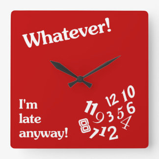 Whatever - I'm late anyway - Red Clock Design