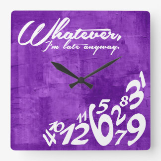 Whatever, I'm late anyway - rustic purple Square Wall Clock