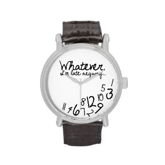 Whatever, I'm late anyways Wrist Watches