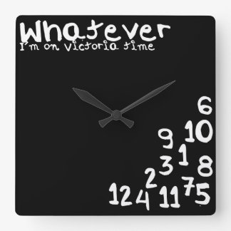 Whatever I'm on victoria time Square Wall Clock