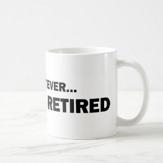 Whatever... I'm Retired Basic White Mug