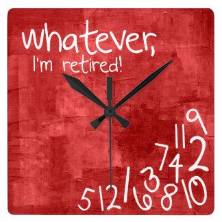 whatever, I'm retired! Clock