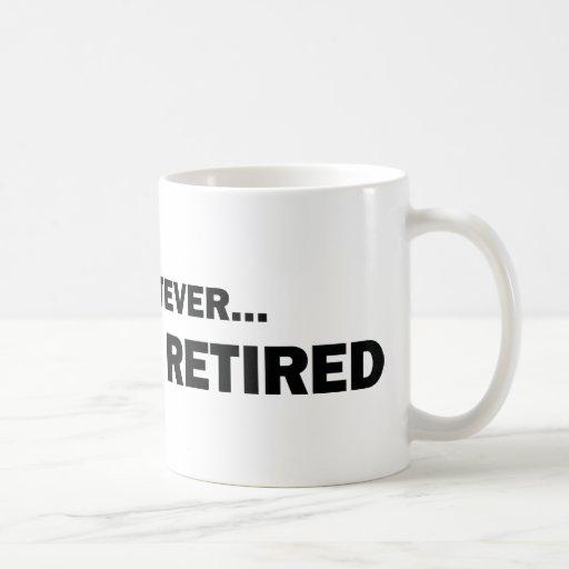 Whatever... I'm Retired Mugs