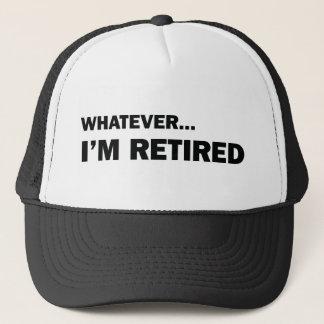Whatever... I'm Retired Trucker Hat