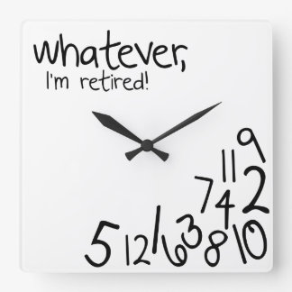 whatever, I'm retired! Wall Clock
