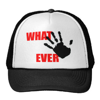 Whatever - insulting and funny at the same time. hat
