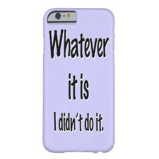 WHATEVER IT IS BARELY THERE iPhone 6 CASE