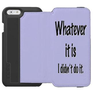 WHATEVER IT IS INCIPIO WATSON™ iPhone 6 WALLET CASE
