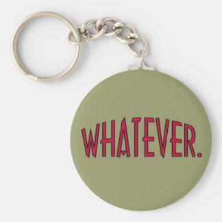 Whatever. Key Ring