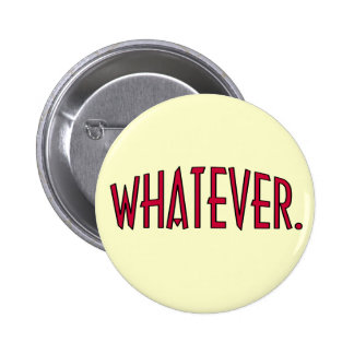 Whatever. Pinback Buttons