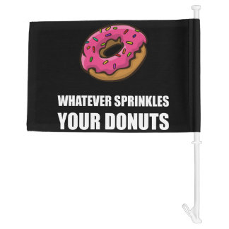 Whatever Sprinkles Your Donuts Car Flag