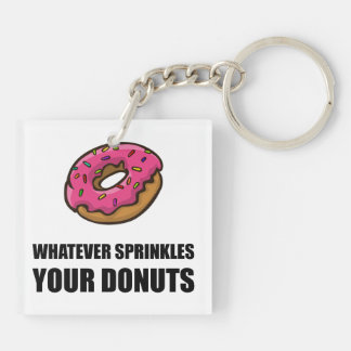 Whatever Sprinkles Your Donuts Key Ring