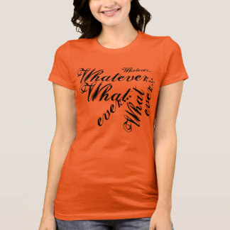 Whatever... T-Shirt