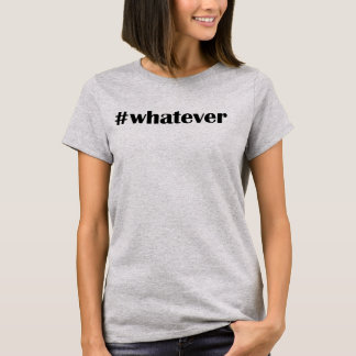 #whatever T-Shirt -Statement, Quote