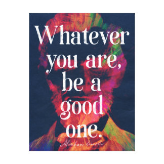 'Whatever you are, be a good one' Abraham Lincoln Canvas Print