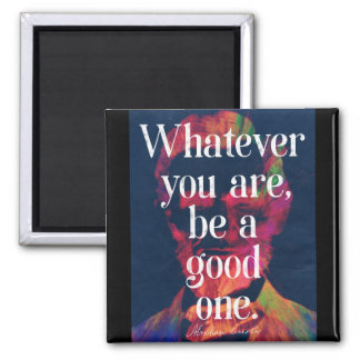'Whatever you are, be a good one' Abraham Lincoln Magnet